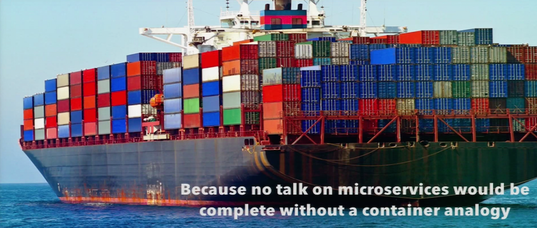 Because No Talk on Microservices would be Complete without a Container Analogy