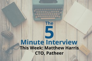 Catch This Week's 5-Minute Interview with Matthew Harris, CTO of Patheer