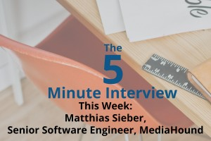 Catch This Week's 5-Minute Interview with Matthias Sieber, Senior Software Engineer at MediaHound