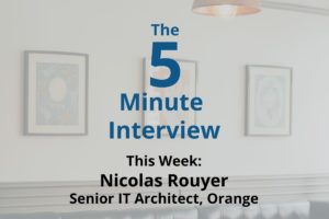Catch This Week's 5-Minute Interview with Nicolas Rouyer, Senior IT Architect at Orange