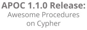 """Learn what's new in the 1.1.0 release of in the Awesome Procedures on Cypher (a.k.a. """"APOC"""") library"""