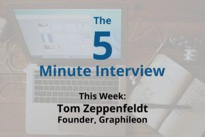 Catch this week's 5-Minute Interview with Tom Zeppenfeldt, Director and Founder at Graphileon