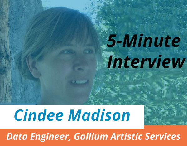 Catch this week's 5-Minute Interview with Cindee Madison, Data Engineer at Gallium Artistic Services