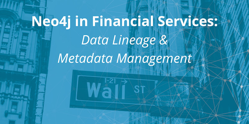 Learn about using Neo4j for data lineage and metadata management in this financial services series