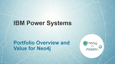Watch IBM Power Systems: Portfolio Overview and Value for Neo4j