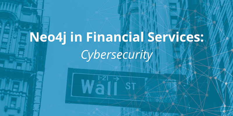 Learn about how Neo4j graph technology is used for cybersecurity in the financial services sector
