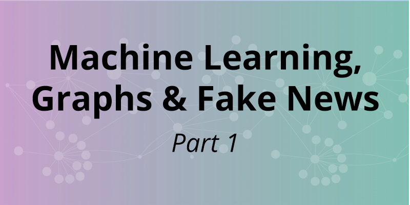 Learn how the convergence of graph technology and machine learning are used to combat fake news