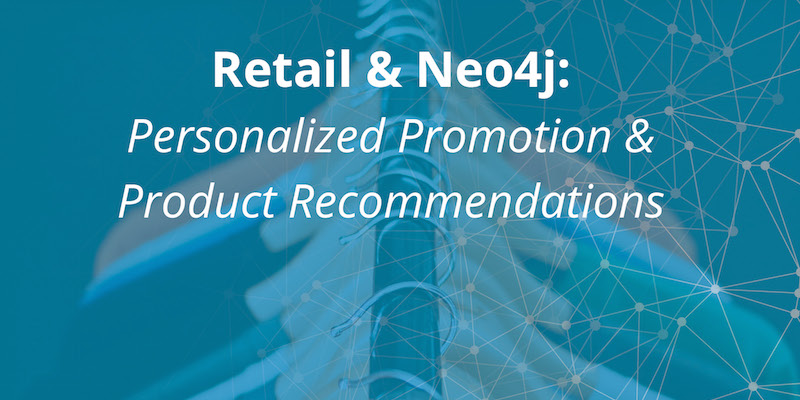 Learn how Neo4j is used for product recommendations and personalized promotions in the retail sector