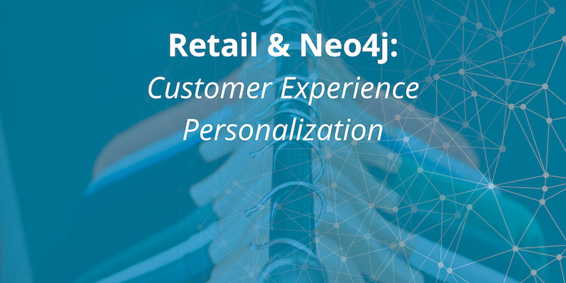 Learn how Neo4j is used for customer experience personalization with this global retailer case study