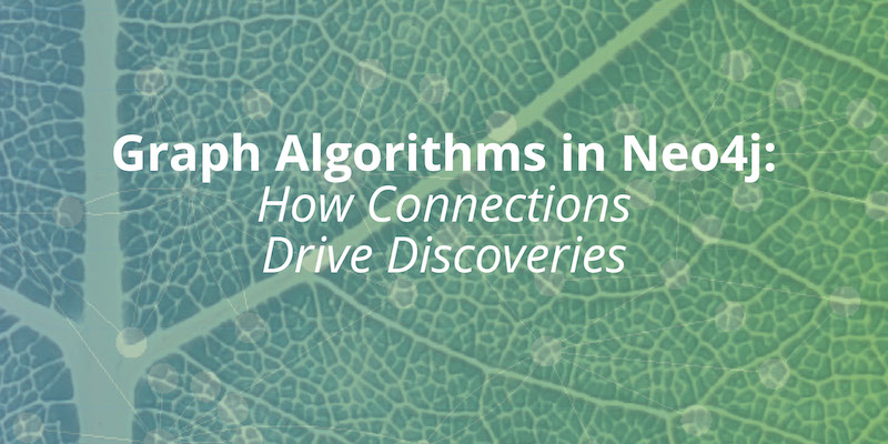 Learn how to drive discoveries in connected data using graph algorithms in the Neo4j Graph Platform