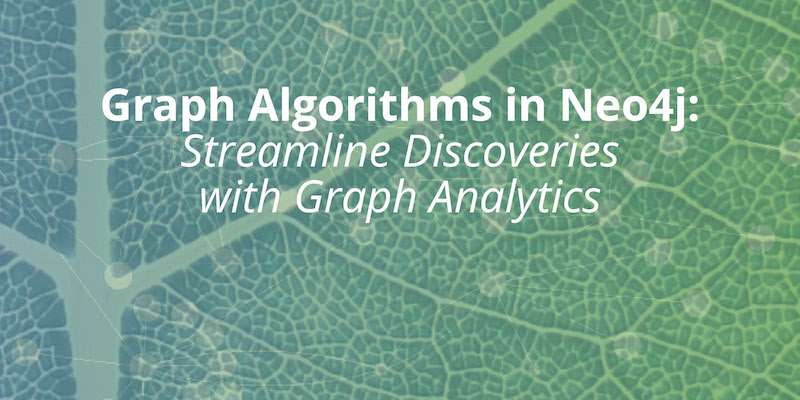 Streamline your data discoveries with graph analytics by using the graph algorithms library in Neo4j