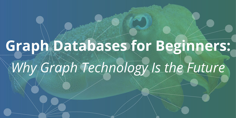 Learn why graph technology is the inevitable future in this Graph Databases for Beginners blog series