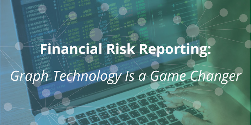 Learn how graph technology is transforming the world of financial risk reporting.