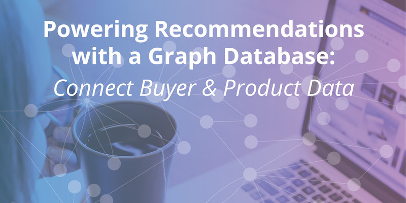Learn how graph database technology powers recommendation engines with connected data