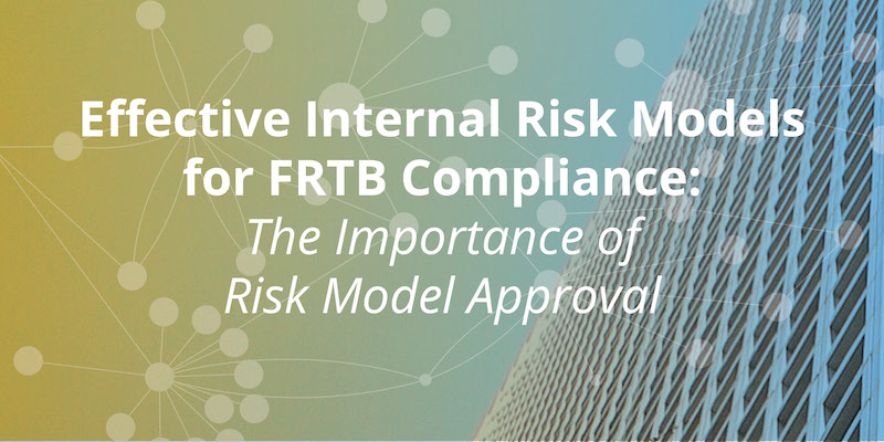 Learn why risk model approval is critical to effective internal risk models for FRTB compliance