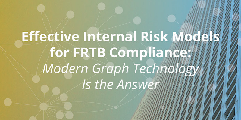 Learn why graph technology is the answer to internal risk models for FRTG compliance.