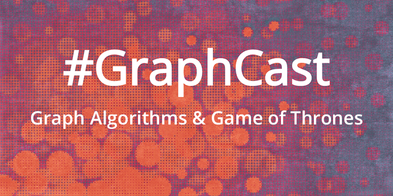 Watch this GraphCast video on graph algorithms and Game of Thrones