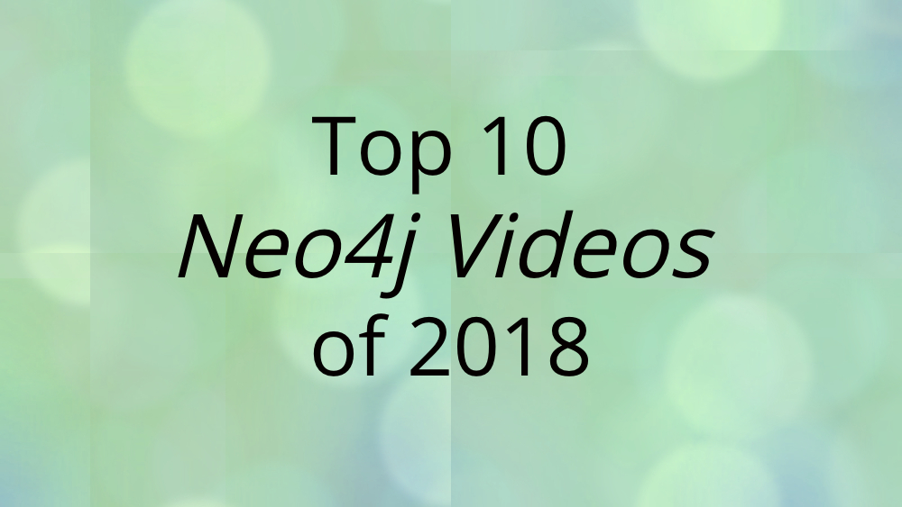 Check out 10 videos produced by Neo4j on the top graph technology topics of 2018.