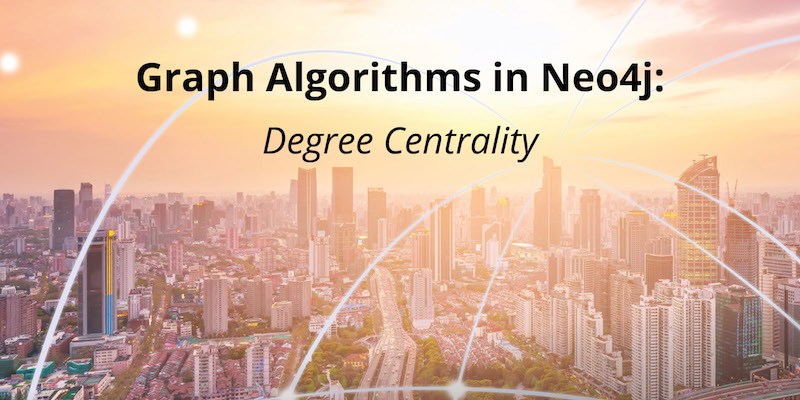 This week, learn about graph algorithm Degree Centrality in Neo4j.