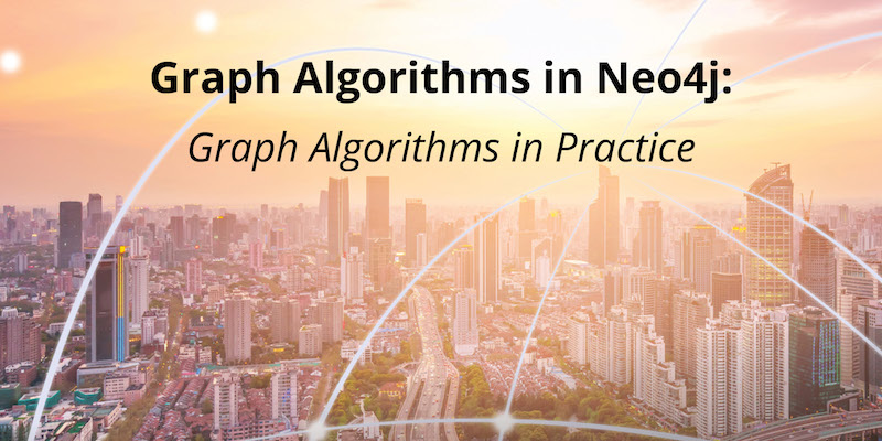 Learn more about Neo4j and graph algorithms in practice.