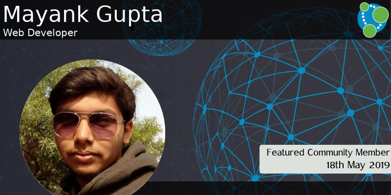 Mayank Gupta - This Week's Featured Community Member