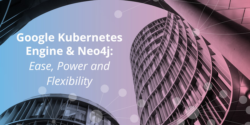 Discover the benefits of GKE and Neo4j.