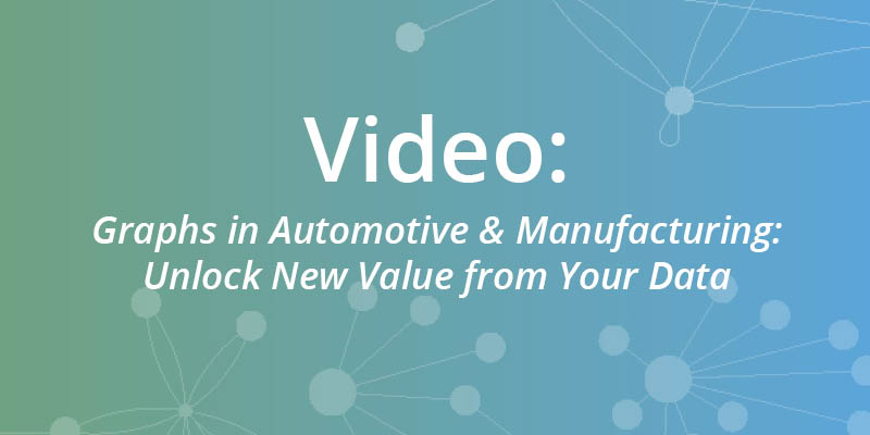 Watch this webinar on using graph database technology in the manufacturing and automotive industries