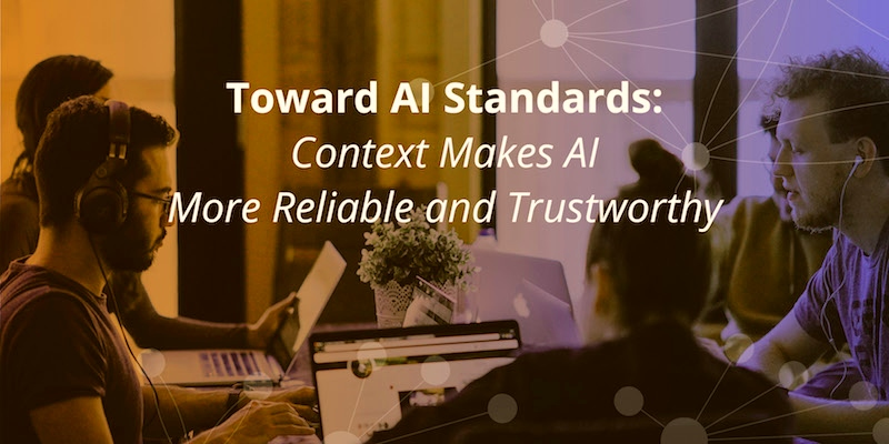 Learn how context makes artificial intelligence more reliable and trustworthy,