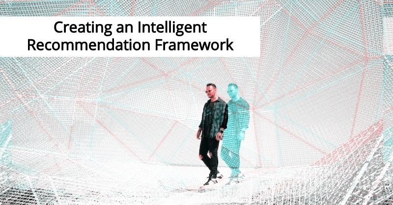 Create an intelligent recommendation framework.