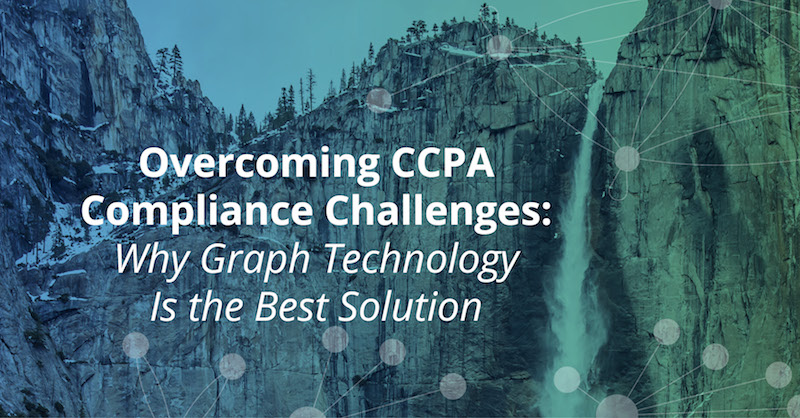 Learn why graph technology is the best solution for CCPA compliance.