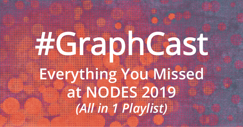 Catch this week's GraphCast: all of the developer presentations from NODES 2019 in a single playlist