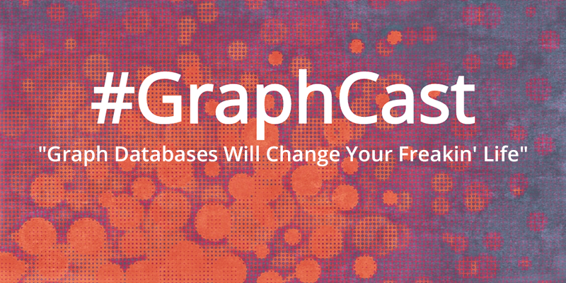 Catch this week's GraphCast: Watching this entertaining presentation on graph databases and why they are life-changing.