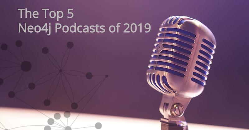 Catch up on all of the best episodes and interviews from the Neo4j Graphistania podcast during 2019