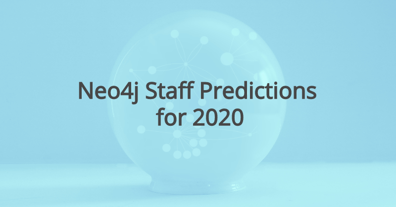 Check out what select Neo4j staff predicts for 2020.
