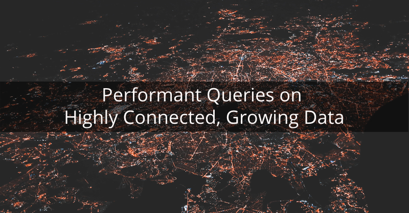 Learn about performant queries on highly connected data.