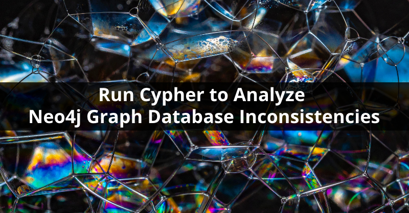 Learn how to run Cypher to analyze your data inconsistencies in Neo4j.