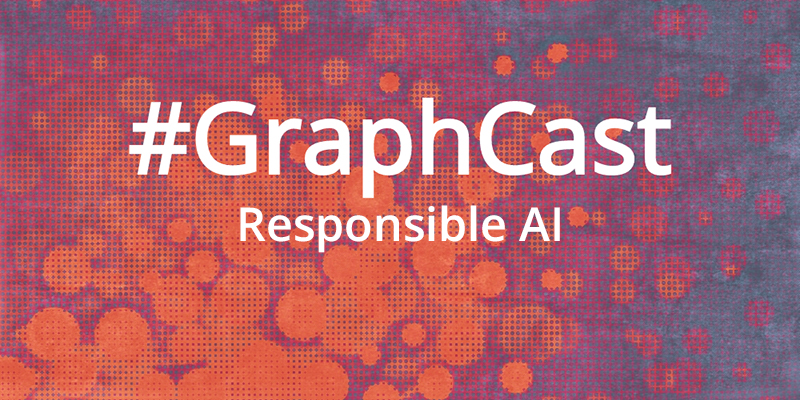 This week's GraphCast features Responsible AI and ethical development and application of technology.