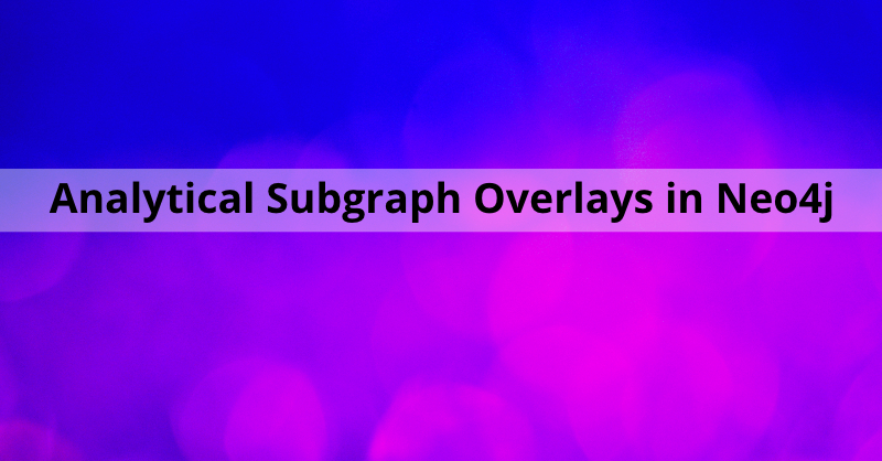 Learn about analytical subgraph overlays in Neo4j.