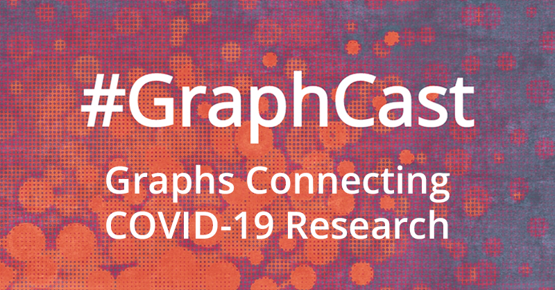 Catch this week's GraphCast on how graph databases help with drug discovery for COVID-19 research