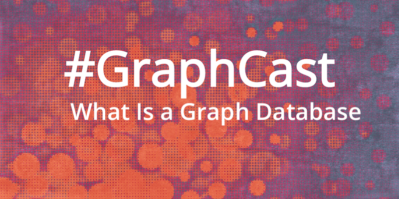 Catch this week's GraphCast: A high-level explainer of what a native graph database is in 10 minutes