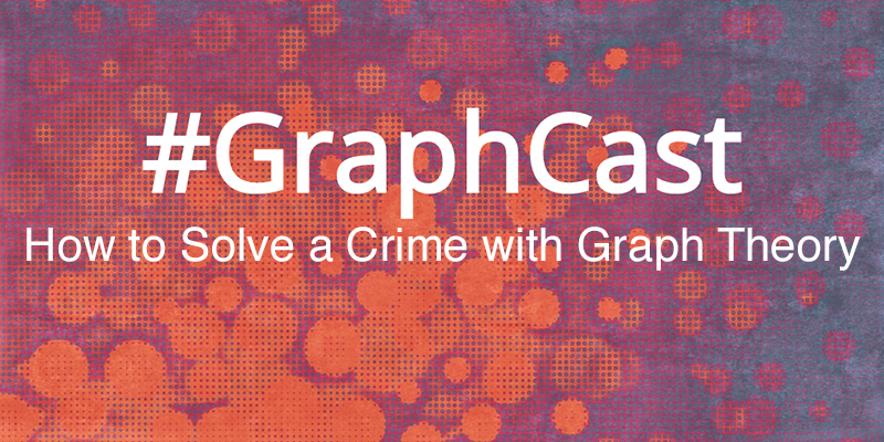 "This GraphCast, ""How to Solve a Crime with Graph Theory,"" is a basic explainer of graph theory."