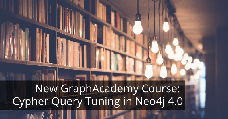 Learn about our new GraphAcademy course, Cypher Query Tuning in Neo4j 4.0.