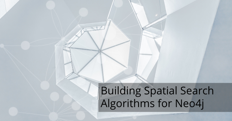 Discover how to build spatial search algorithms with Neo4j.