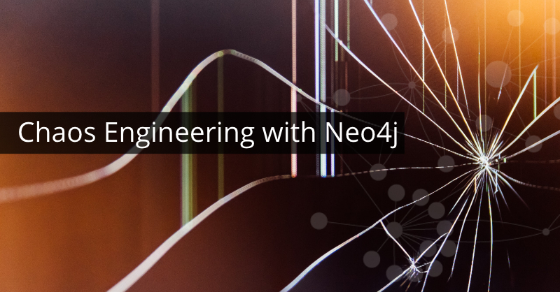 Learn about chaos engineering with Neo4j.