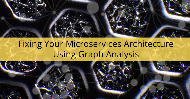 Learn how to fix your microservices architecture with graph analysis.