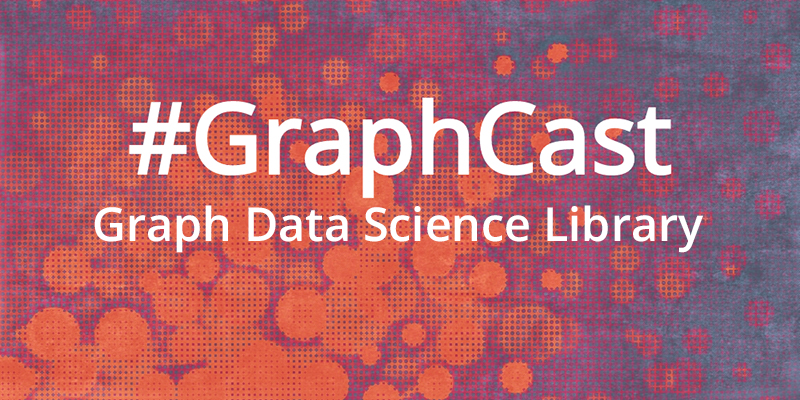 Catch this week's GraphCast: Graph Data Science Library