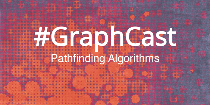 Catch this week's GraphCast: Pathfinding Algorithms | Graph Data Science