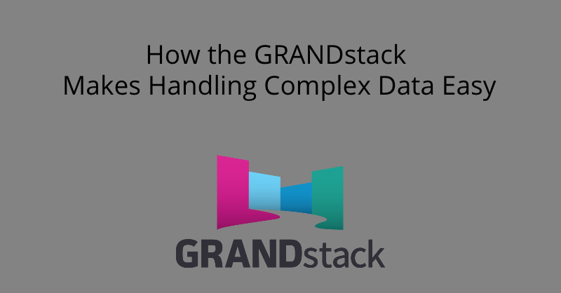 Learn more about how the GRANDstack makes handling complex data easy.