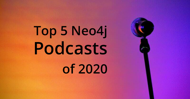Catch up on all of the best podcast episodes from the Neo4j community in the course of 2020.