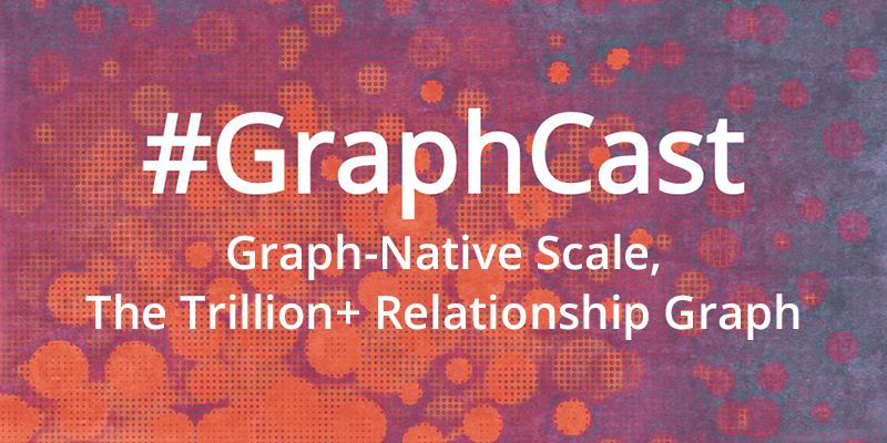 Catch this week's GraphCast: Graph-Native Scale, the Trillion+ Relationship Graph